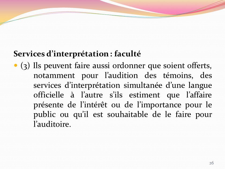 Services dinterprétation : faculté (3) Ils peuvent faire aussi ordonner que soient offerts, notamment pour laudition des témoins, des services dinterp