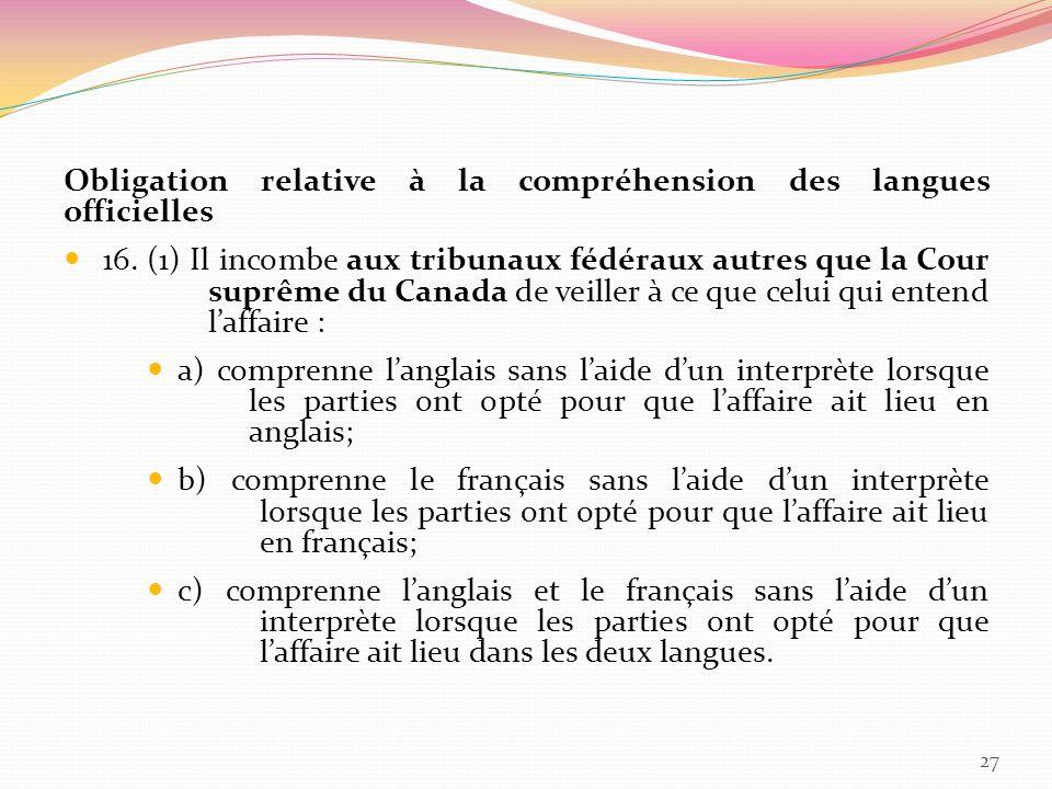 Obligation relative à la compréhension des langues officielles 16. (1) Il incombe aux tribunaux fédéraux autres que la Cour suprême du Canada de veill