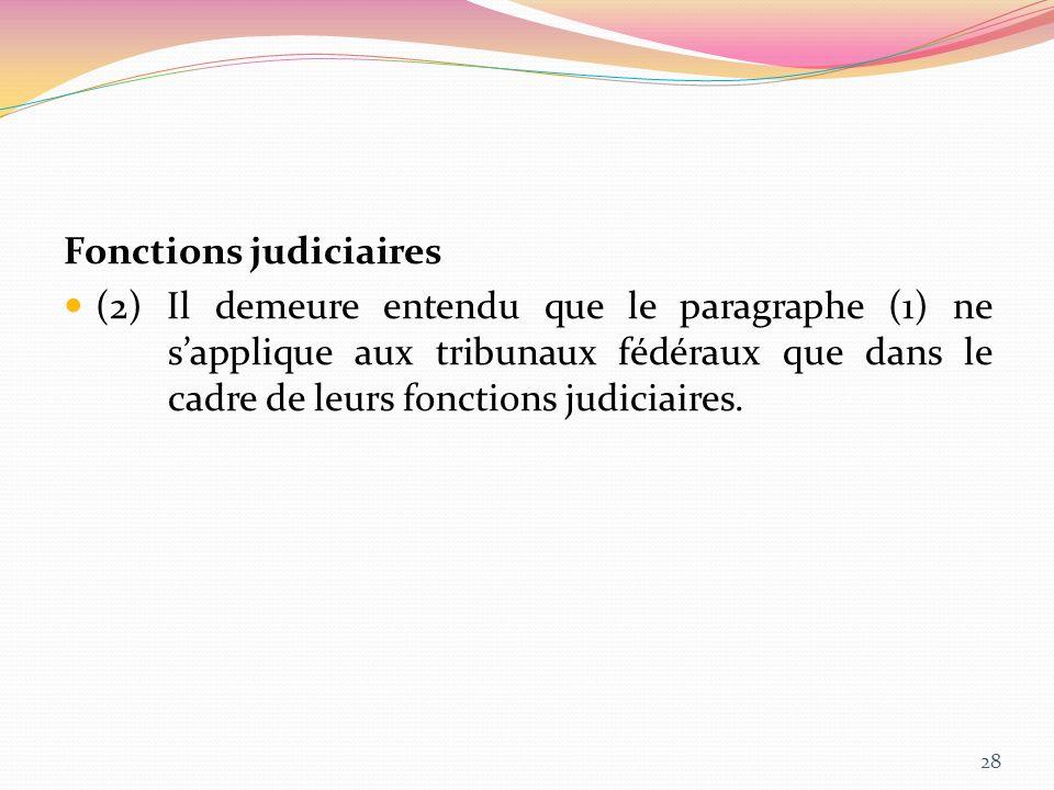 Fonctions judiciaires (2) Il demeure entendu que le paragraphe (1) ne sapplique aux tribunaux fédéraux que dans le cadre de leurs fonctions judiciaire