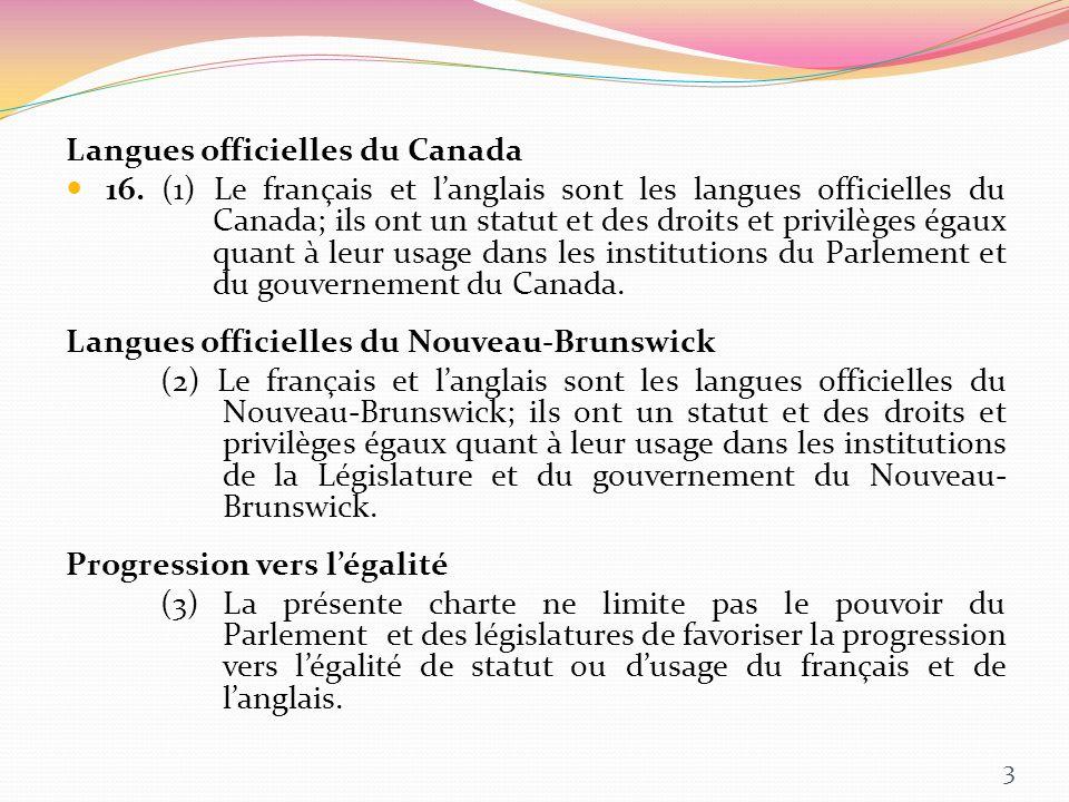 Langues officielles du Canada 16. (1) Le français et langlais sont les langues officielles du Canada; ils ont un statut et des droits et privilèges ég