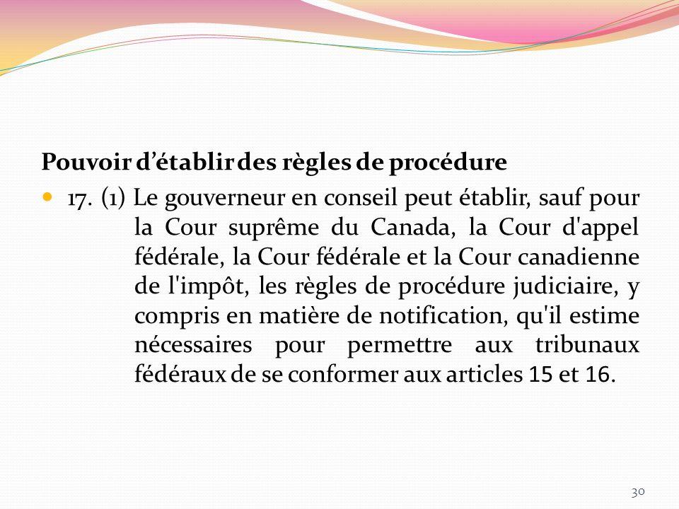 Pouvoir détablir des règles de procédure 17. (1) Le gouverneur en conseil peut établir, sauf pour la Cour suprême du Canada, la Cour d'appel fédérale,