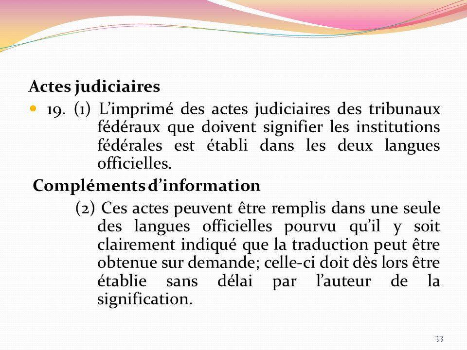 Actes judiciaires 19. (1) Limprimé des actes judiciaires des tribunaux fédéraux que doivent signifier les institutions fédérales est établi dans les d