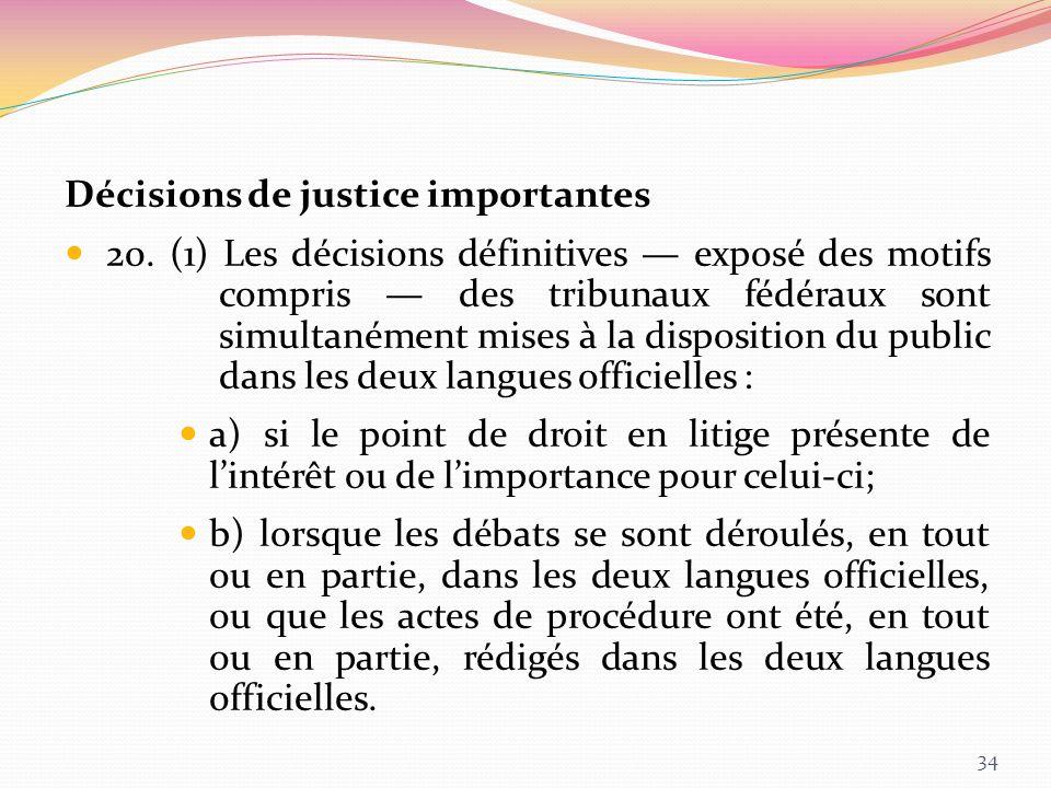 Décisions de justice importantes 20. (1) Les décisions définitives exposé des motifs compris des tribunaux fédéraux sont simultanément mises à la disp