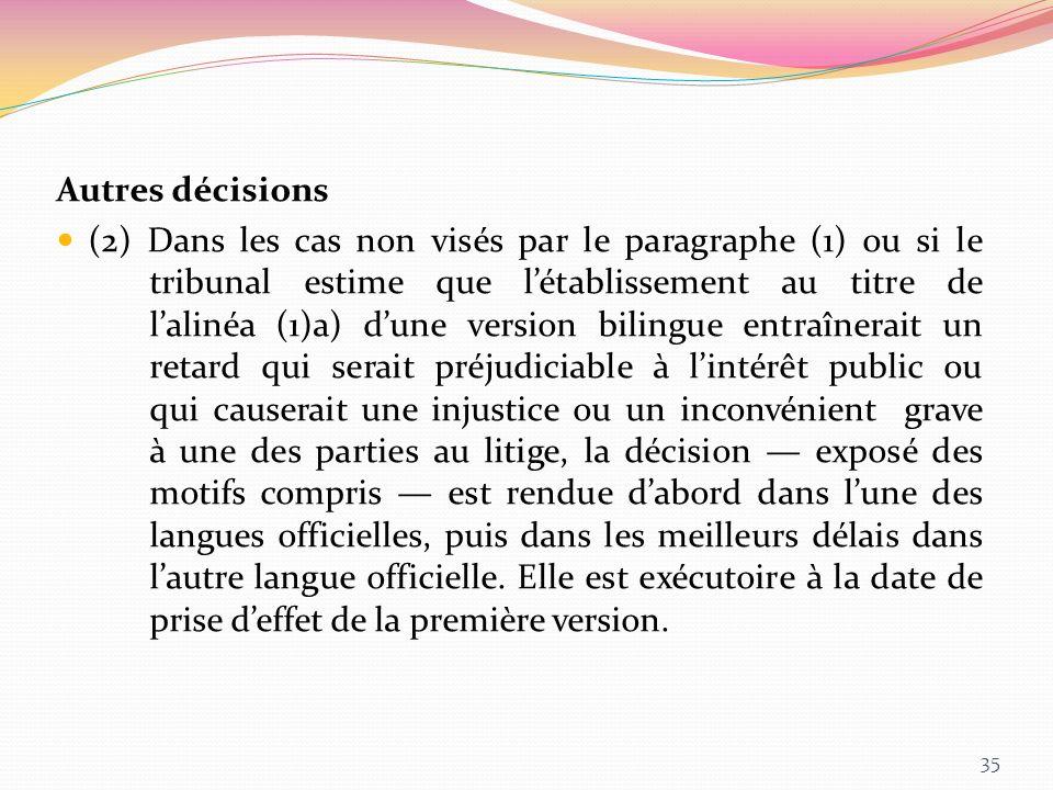 Autres décisions (2) Dans les cas non visés par le paragraphe (1) ou si le tribunal estime que létablissement au titre de lalinéa (1)a) dune version b