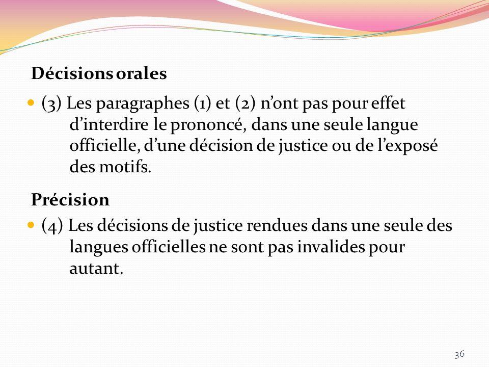 Décisions orales (3) Les paragraphes (1) et (2) nont pas pour effet dinterdire le prononcé, dans une seule langue officielle, dune décision de justice
