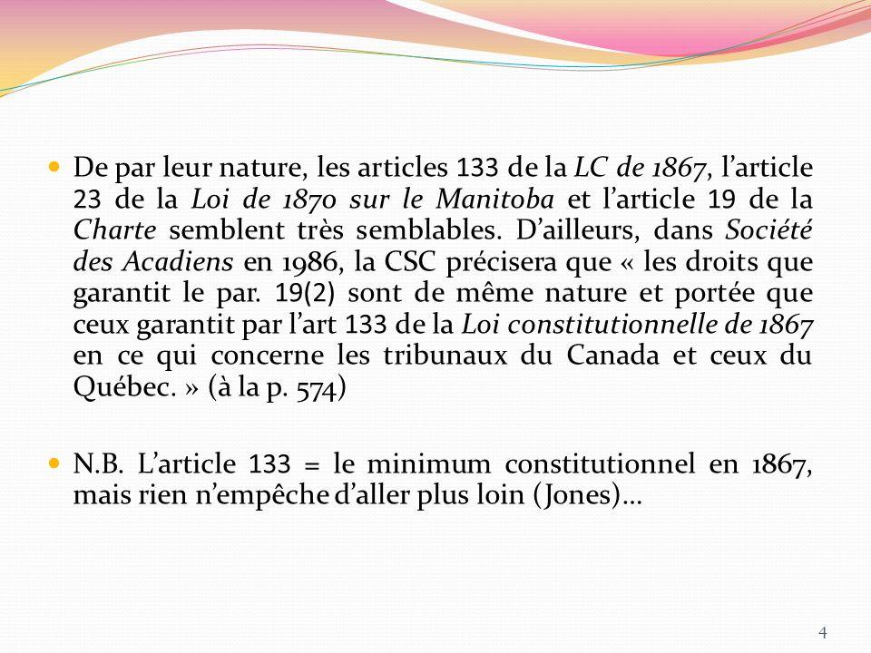 De par leur nature, les articles 133 de la LC de 1867, larticle 23 de la Loi de 1870 sur le Manitoba et larticle 19 de la Charte semblent très semblab