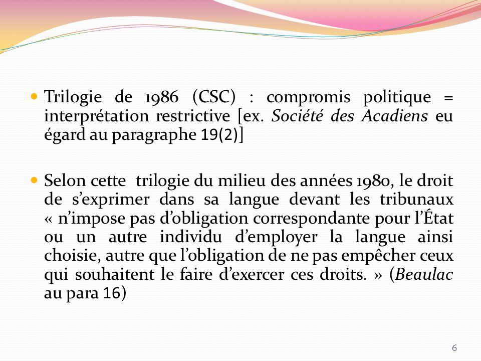 Trilogie de 1986 (CSC) : compromis politique = interprétation restrictive [ex. Société des Acadiens eu égard au paragraphe 19(2)] Selon cette trilogie