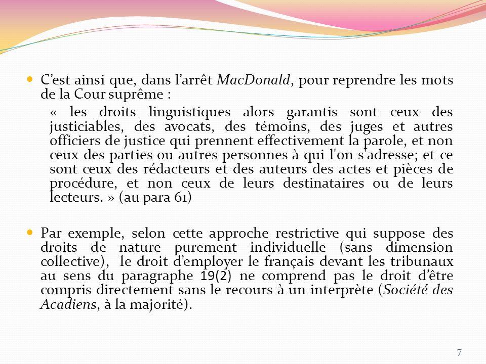Cest ainsi que, dans larrêt MacDonald, pour reprendre les mots de la Cour suprême : « les droits linguistiques alors garantis sont ceux des justiciabl