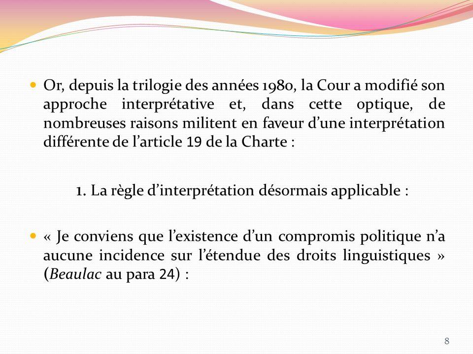 Or, depuis la trilogie des années 1980, la Cour a modifié son approche interprétative et, dans cette optique, de nombreuses raisons militent en faveur