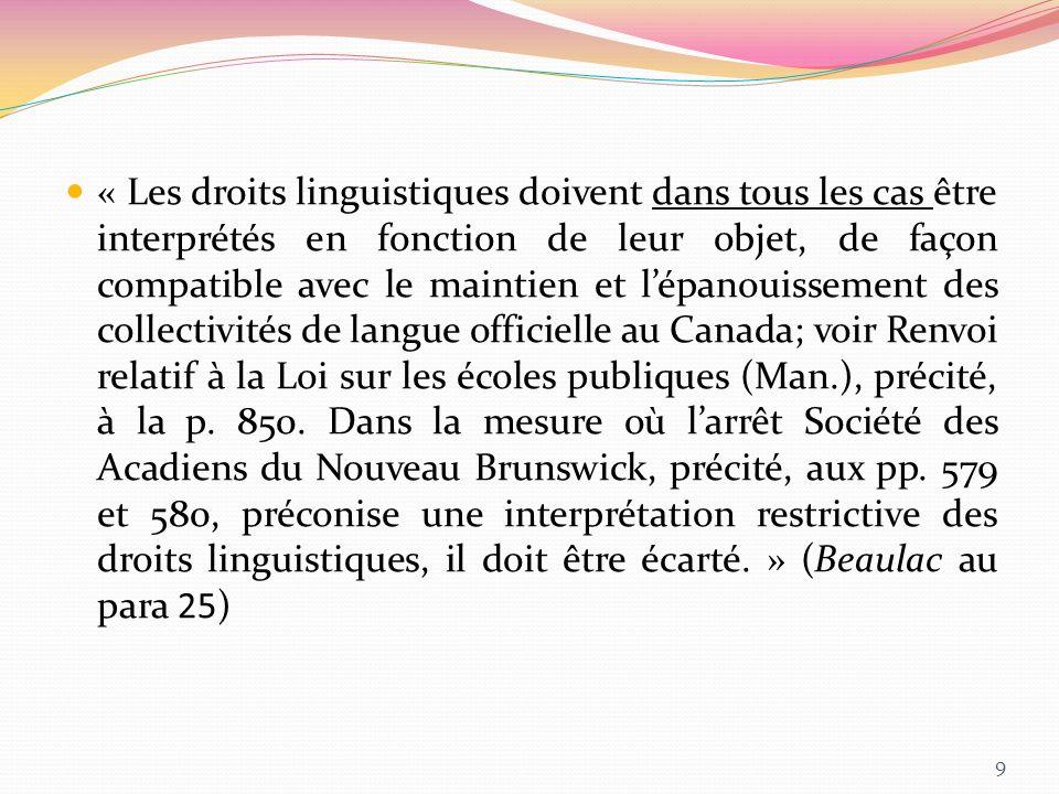 « Les droits linguistiques doivent dans tous les cas être interprétés en fonction de leur objet, de façon compatible avec le maintien et lépanouisseme