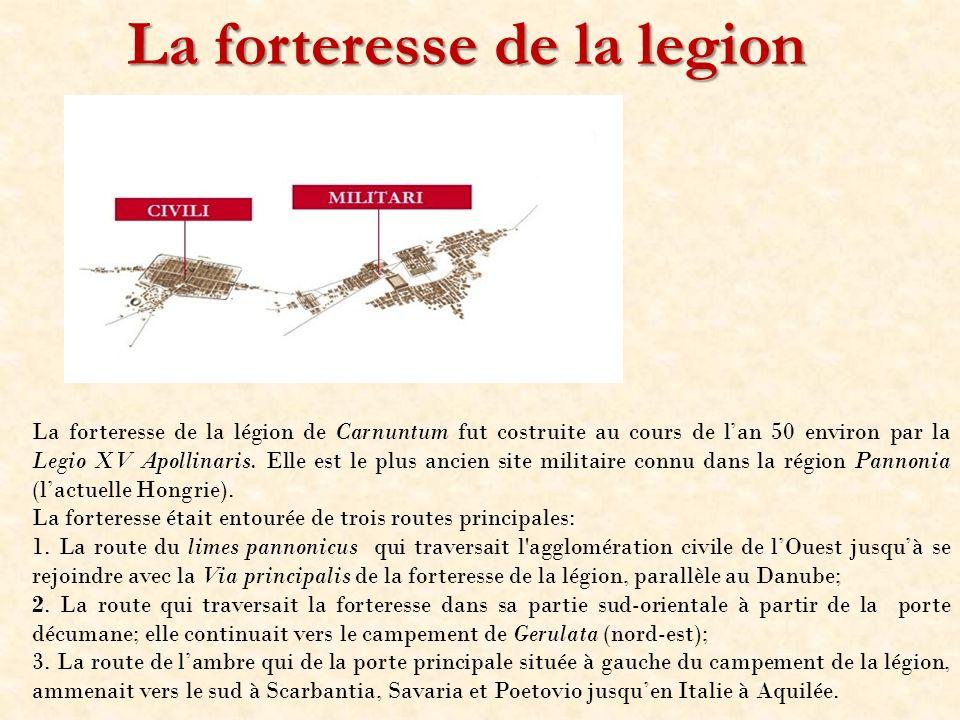 La forteresse de la legion La forteresse de la légion de Carnuntum fut costruite au cours de lan 50 environ par la Legio XV Apollinaris. Elle est le p