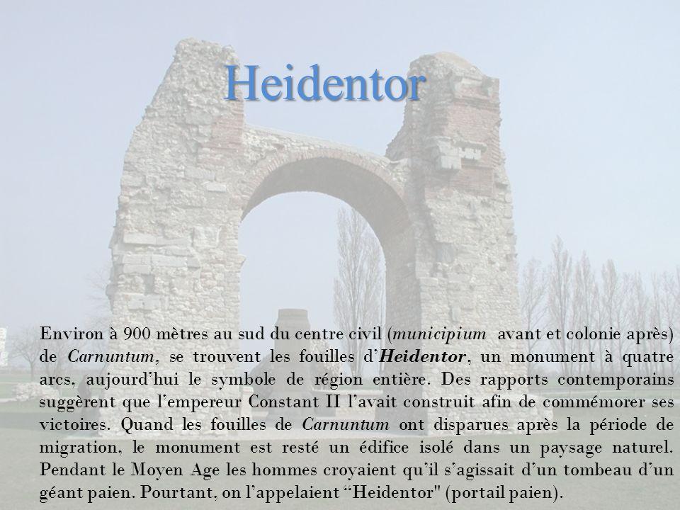 Environ à 900 mètres au sud du centre civil (municipium avant et colonie après) de Carnuntum, se trouvent les fouilles dHeidentor, un monument à quatr