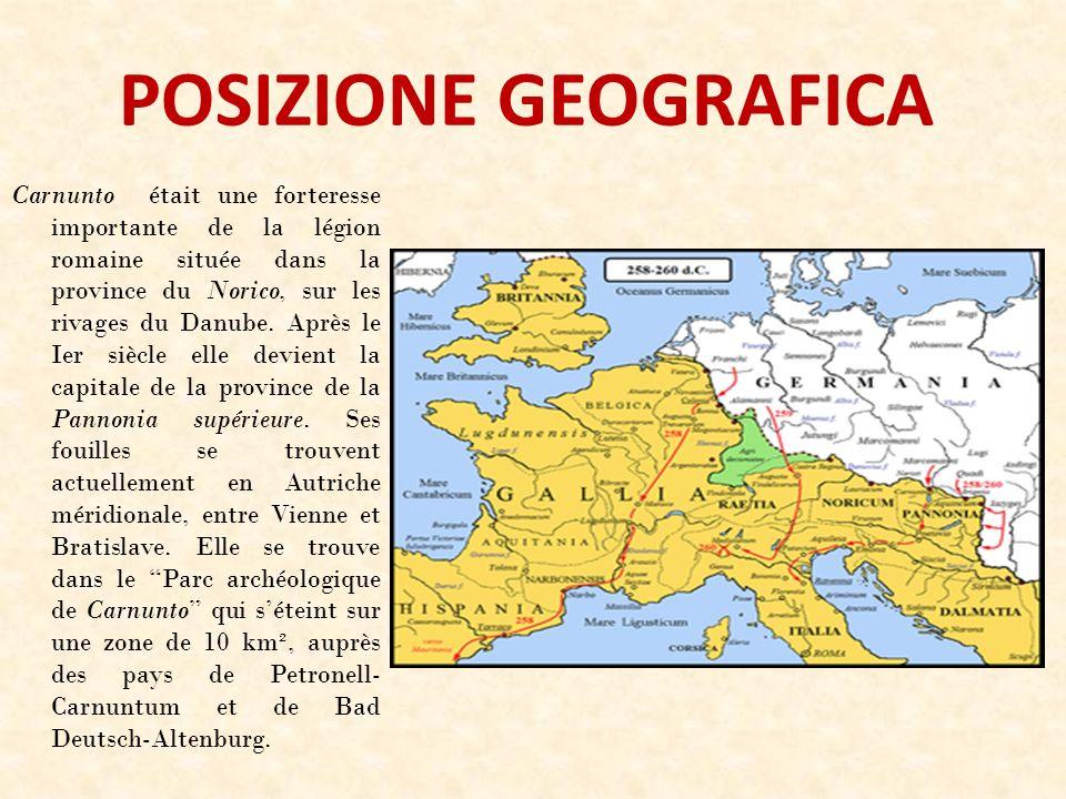 POSIZIONE GEOGRAFICA Carnunto était une forteresse importante de la légion romaine située dans la province du Norico, sur les rivages du Danube. Après