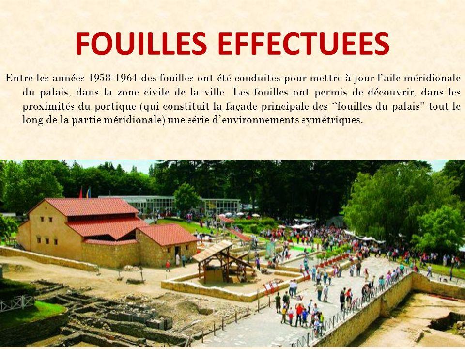 FOUILLES EFFECTUEES Entre les années 1958-1964 des fouilles ont été conduites pour mettre à jour laile méridionale du palais, dans la zone civile de l