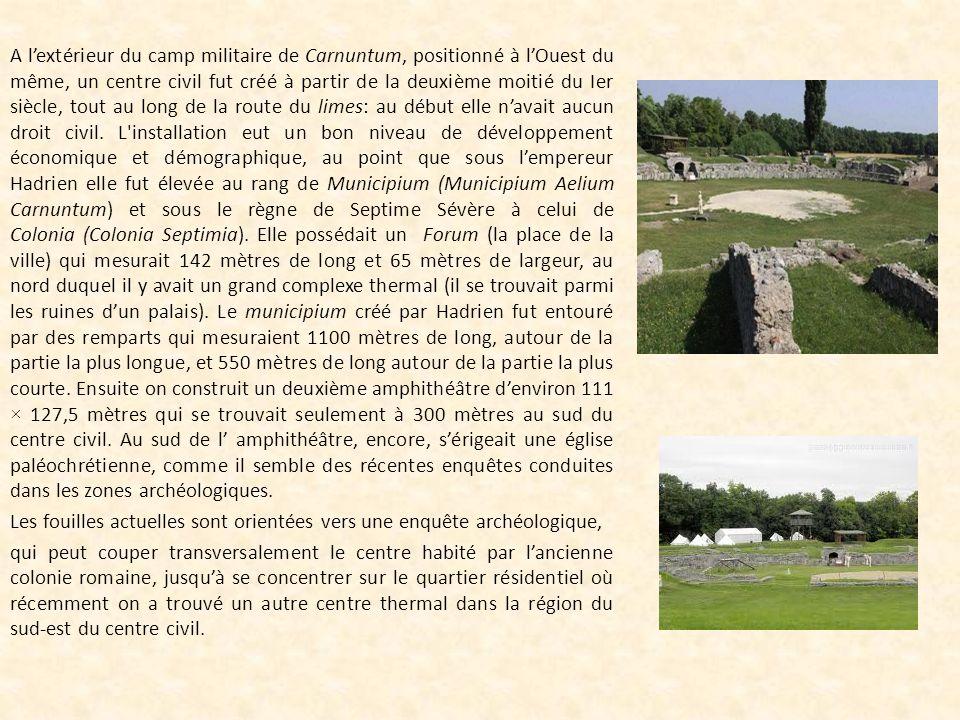 A lextérieur du camp militaire de Carnuntum, positionné à lOuest du même, un centre civil fut créé à partir de la deuxième moitié du Ier siècle, tout