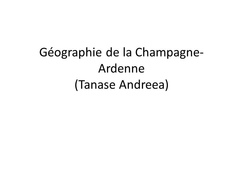 Géographie de la Champagne- Ardenne (Tanase Andreea)