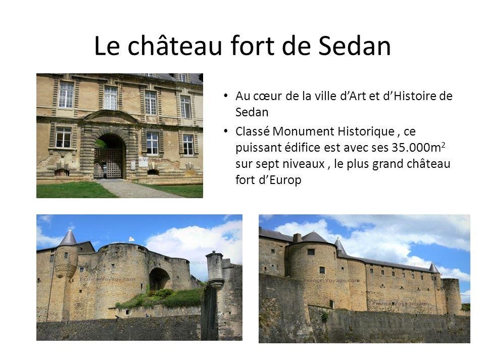 Le château fort de Sedan Au cœur de la ville dArt et dHistoire de Sedan Classé Monument Historique, ce puissant édifice est avec ses 35.000m 2 sur sep