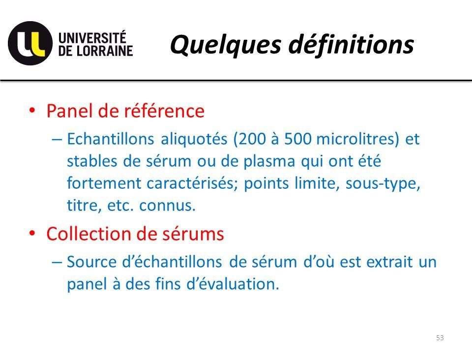 Quelques définitions Panel de référence – Echantillons aliquotés (200 à 500 microlitres) et stables de sérum ou de plasma qui ont été fortement caractérisés; points limite, sous-type, titre, etc.