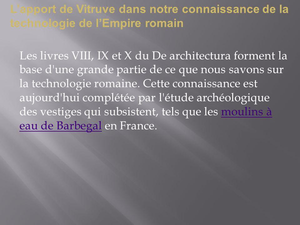 Lapport de Vitruve dans notre connaissance de la technologie de lEmpire romain Les livres VIII, IX et X du De architectura forment la base d'une grand