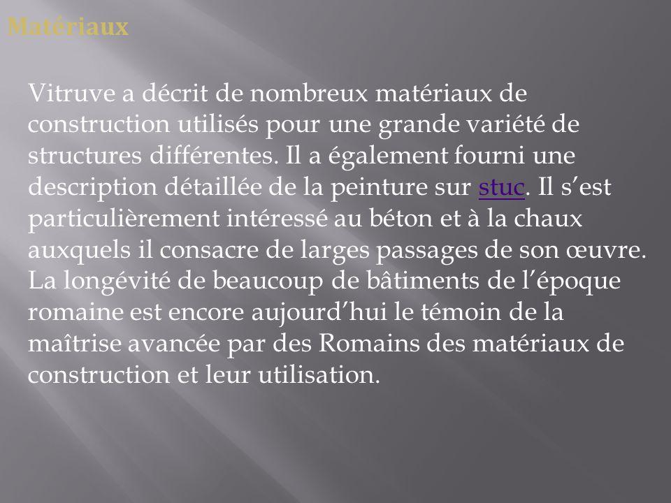 Matériaux Vitruve a décrit de nombreux matériaux de construction utilisés pour une grande variété de structures différentes. Il a également fourni une