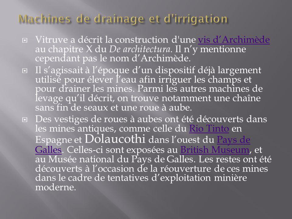 Vitruve a décrit la construction d'une vis dArchimède au chapitre X du De architectura. Il ny mentionne cependant pas le nom dArchimède.vis dArchimède