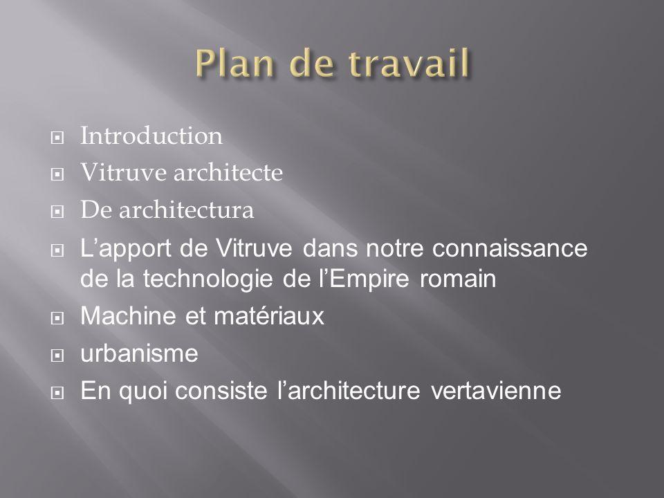 Introduction Vitruve architecte De architectura Lapport de Vitruve dans notre connaissance de la technologie de lEmpire romain Machine et matériaux ur