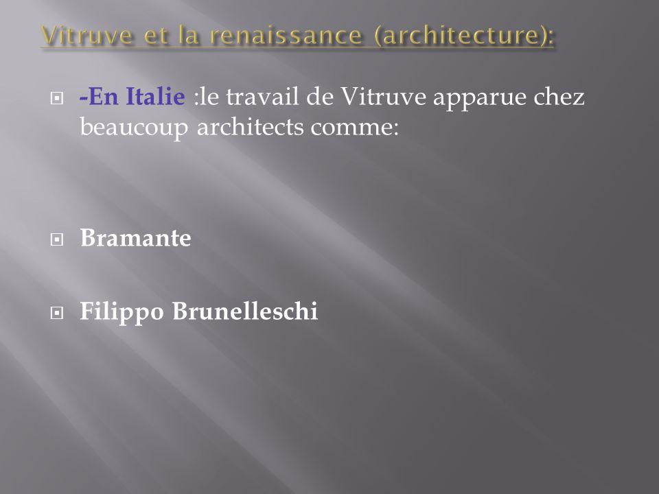 -En Italie :le travail de Vitruve apparue chez beaucoup architects comme: Bramante Filippo Brunelleschi