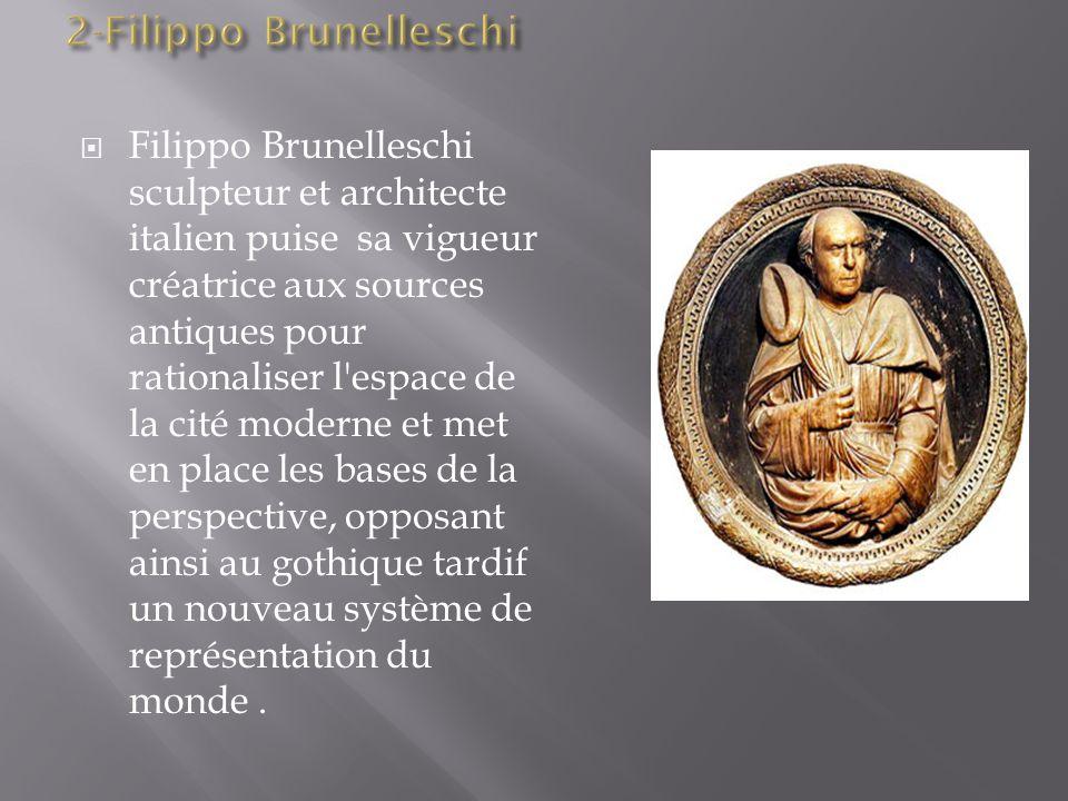Filippo Brunelleschi sculpteur et architecte italien puise sa vigueur créatrice aux sources antiques pour rationaliser l'espace de la cité moderne et