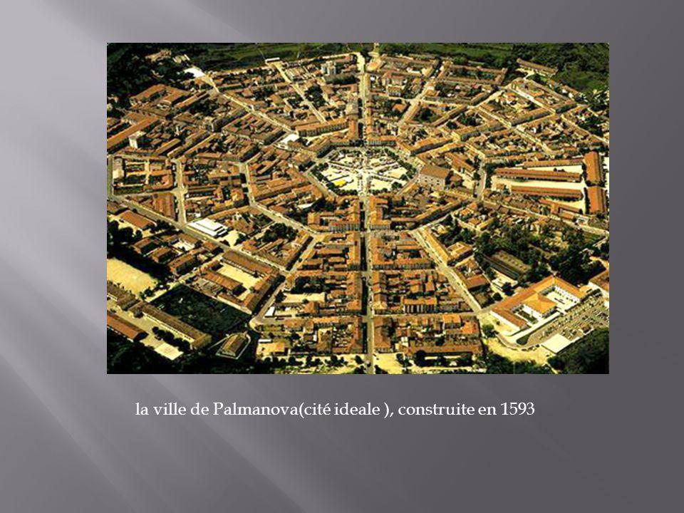 la ville de Palmanova(cité ideale ), construite en 1593