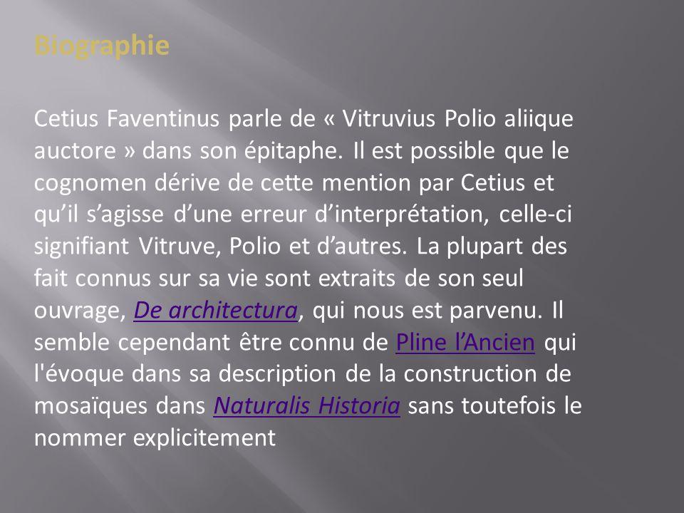 Biographie Cetius Faventinus parle de « Vitruvius Polio aliique auctore » dans son épitaphe. Il est possible que le cognomen dérive de cette mention p