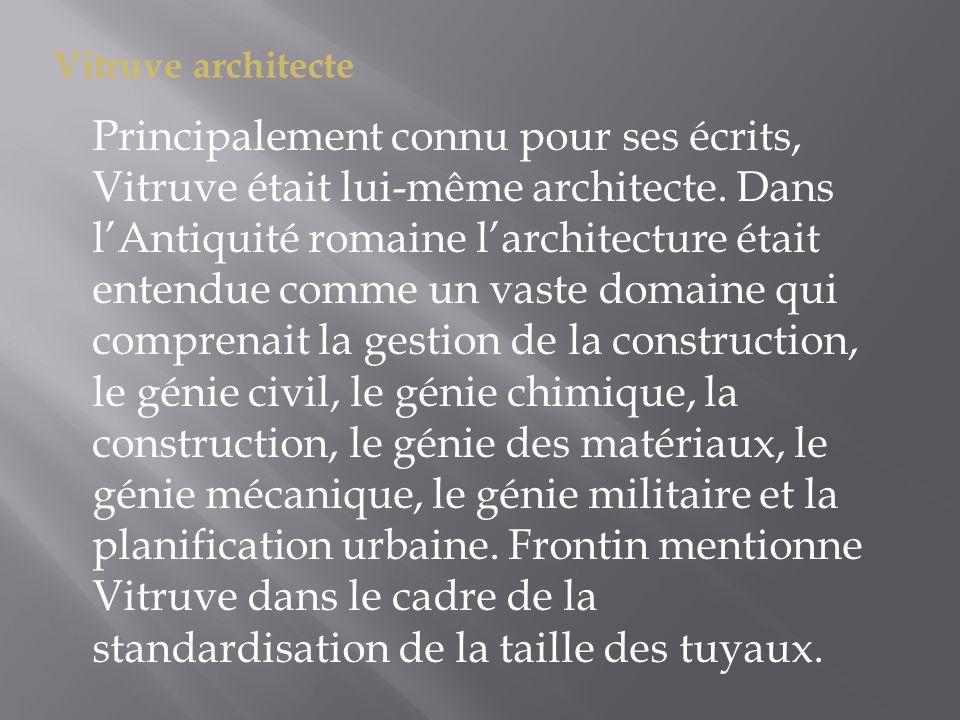 Vitruve architecte Principalement connu pour ses écrits, Vitruve était lui-même architecte. Dans lAntiquité romaine larchitecture était entendue comme