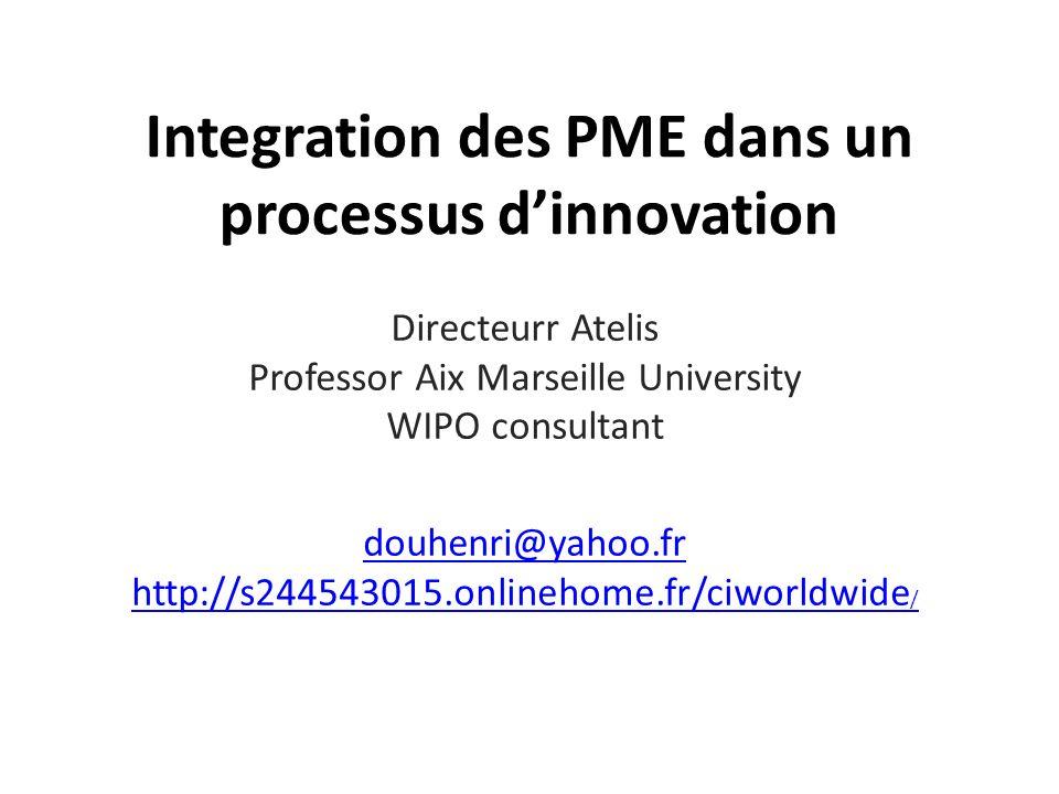 Integration des PME dans un processus dinnovation Directeurr Atelis Professor Aix Marseille University WIPO consultant douhenri@yahoo.fr http://s244543015.onlinehome.fr/ciworldwide /