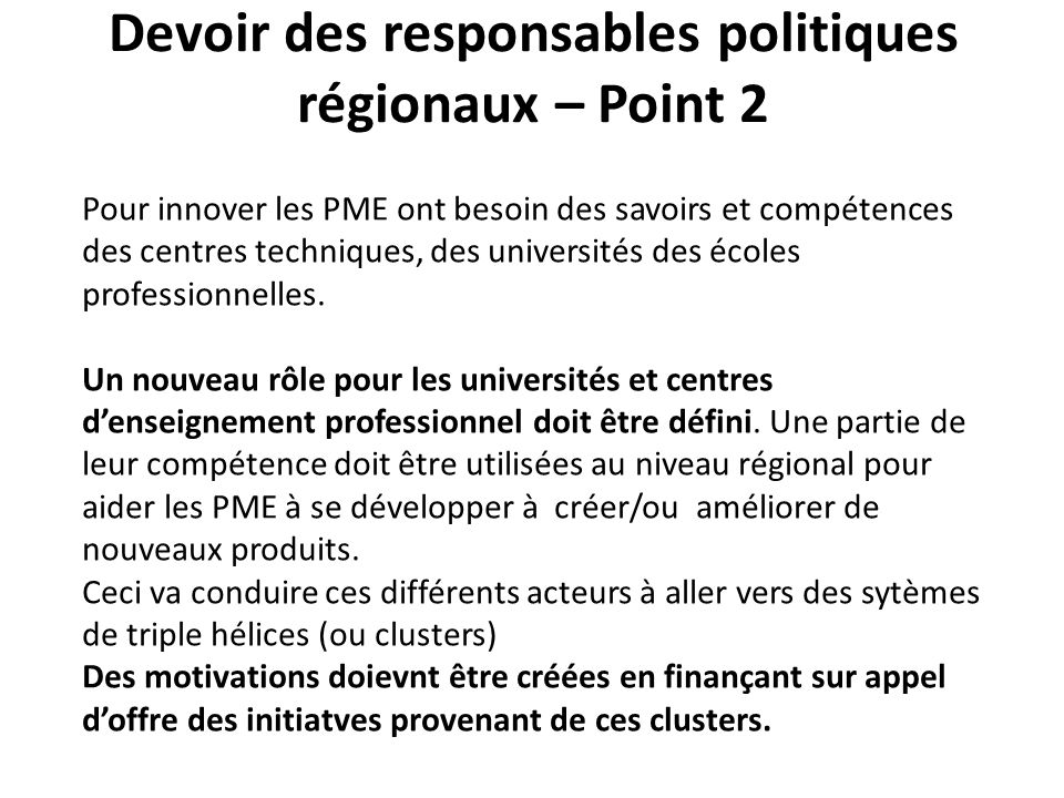 Devoir des responsables politiques régionaux – Point 2 Pour innover les PME ont besoin des savoirs et compétences des centres techniques, des universités des écoles professionnelles.