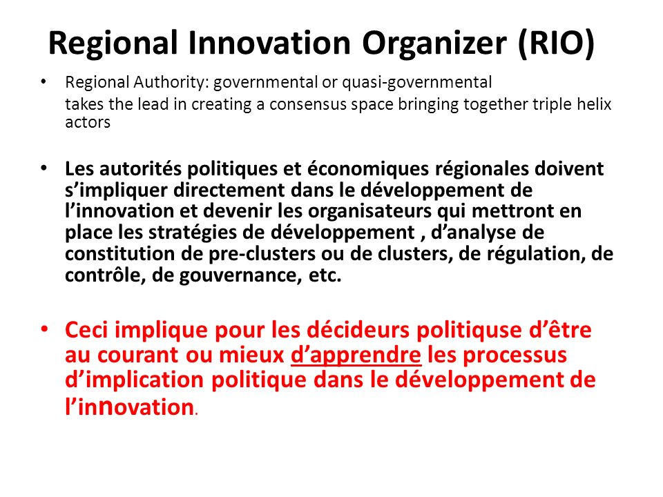 Regional Innovation Organizer (RIO) Regional Authority: governmental or quasi-governmental takes the lead in creating a consensus space bringing toget