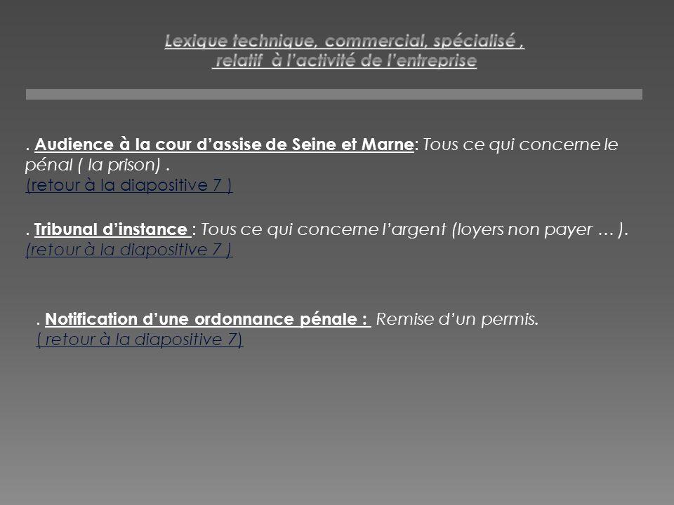 . Audience à la cour dassise de Seine et Marne : Tous ce qui concerne le pénal ( la prison). (retour à la diapositive 7 ). Tribunal dinstance : Tous c