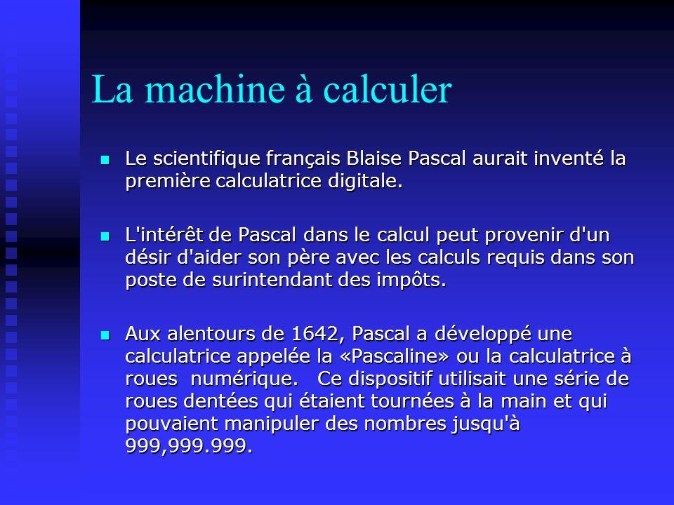 La machine à calculer Le scientifique français Blaise Pascal aurait inventé la première calculatrice digitale. Le scientifique français Blaise Pascal