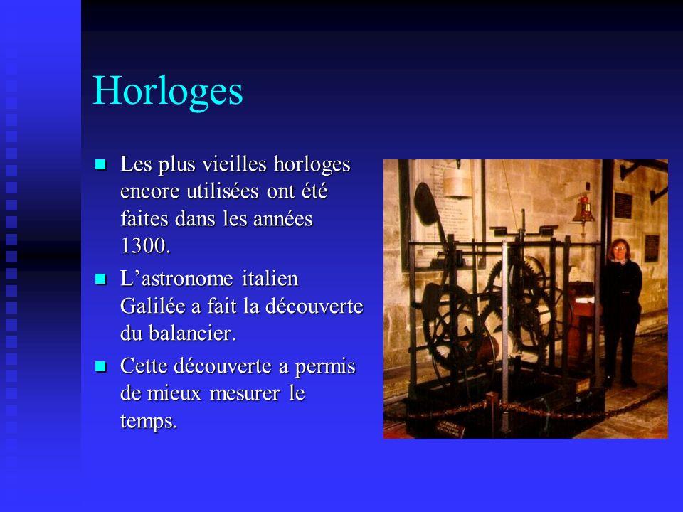 Horloges Les plus vieilles horloges encore utilisées ont été faites dans les années 1300. Les plus vieilles horloges encore utilisées ont été faites d