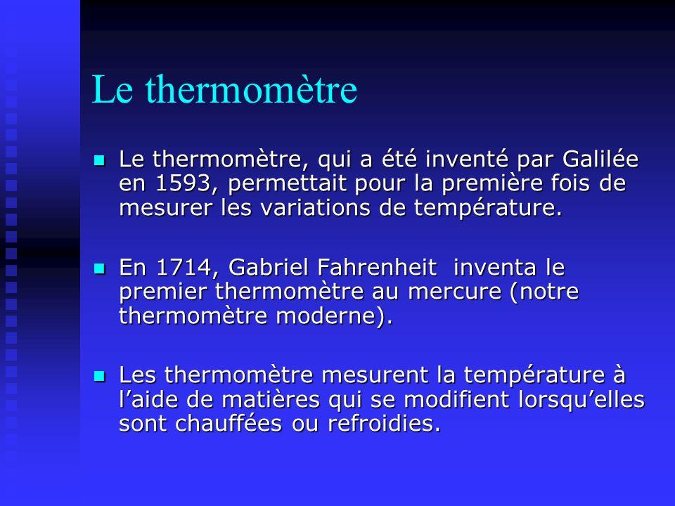 Le thermomètre Le thermomètre, qui a été inventé par Galilée en 1593, permettait pour la première fois de mesurer les variations de température.