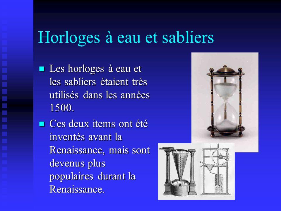 Horloges à eau et sabliers Les horloges à eau et les sabliers étaient très utilisés dans les années 1500. Les horloges à eau et les sabliers étaient t