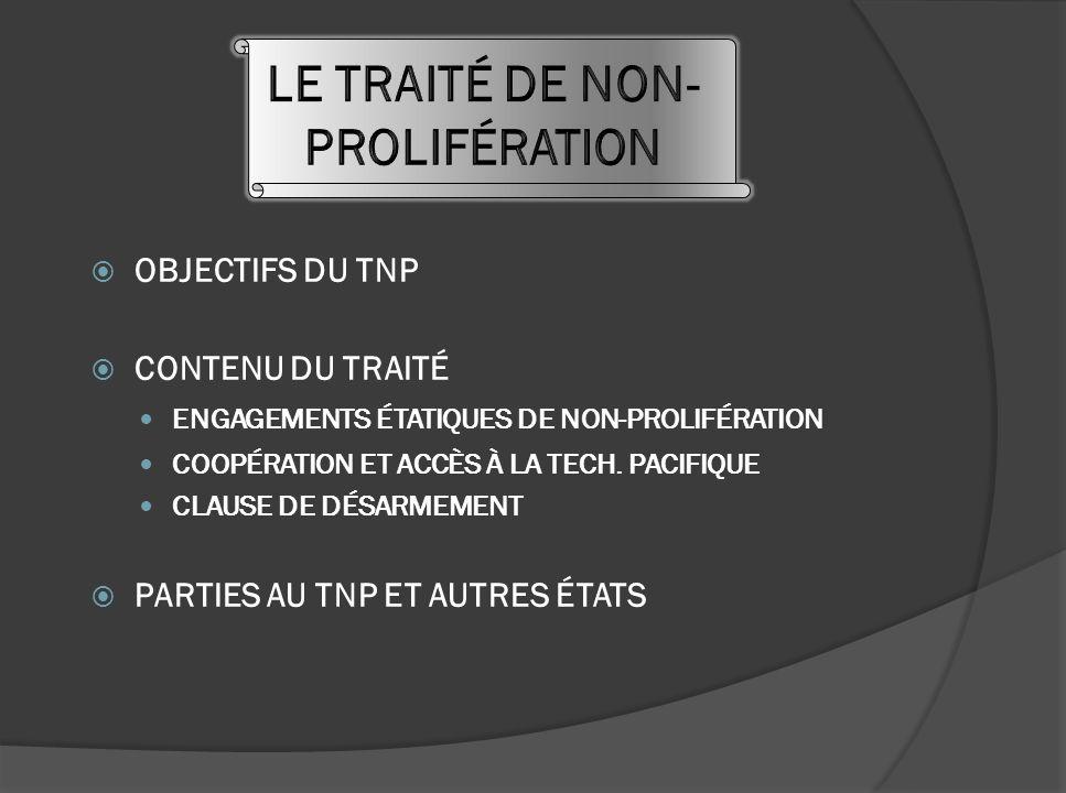 OBJECTIFS DU TNP CONTENU DU TRAITÉ ENGAGEMENTS ÉTATIQUES DE NON-PROLIFÉRATION COOPÉRATION ET ACCÈS À LA TECH.