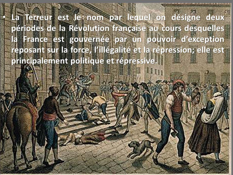 La Terreur est le nom par lequel on désigne deux périodes de la Révolution française au cours desquelles la France est gouvernée par un pouvoir dexcep