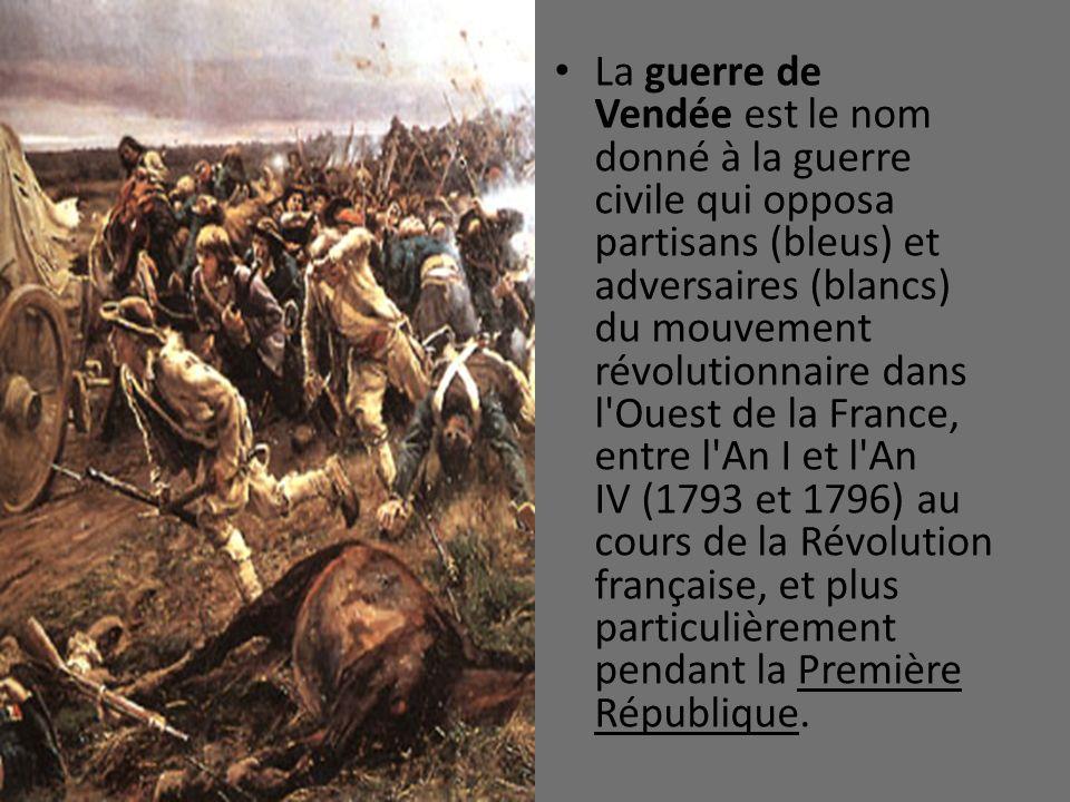 La guerre de Vendée est le nom donné à la guerre civile qui opposa partisans (bleus) et adversaires (blancs) du mouvement révolutionnaire dans l'Ouest