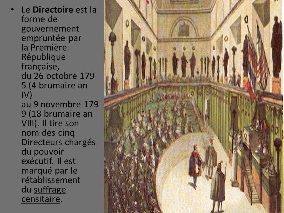 Le Directoire est la forme de gouvernement empruntée par la Première République française, du 26 octobre 179 5 (4 brumaire an IV) au 9 novembre 179 9