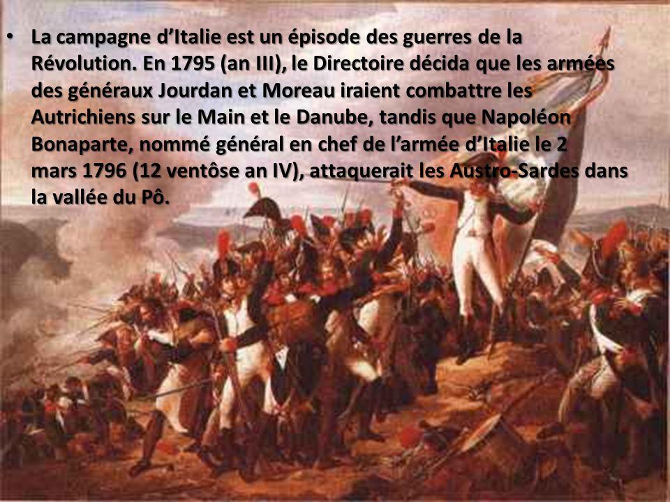 La campagne dItalie est un épisode des guerres de la Révolution. En 1795 (an III), le Directoire décida que les armées des généraux Jourdan et Moreau