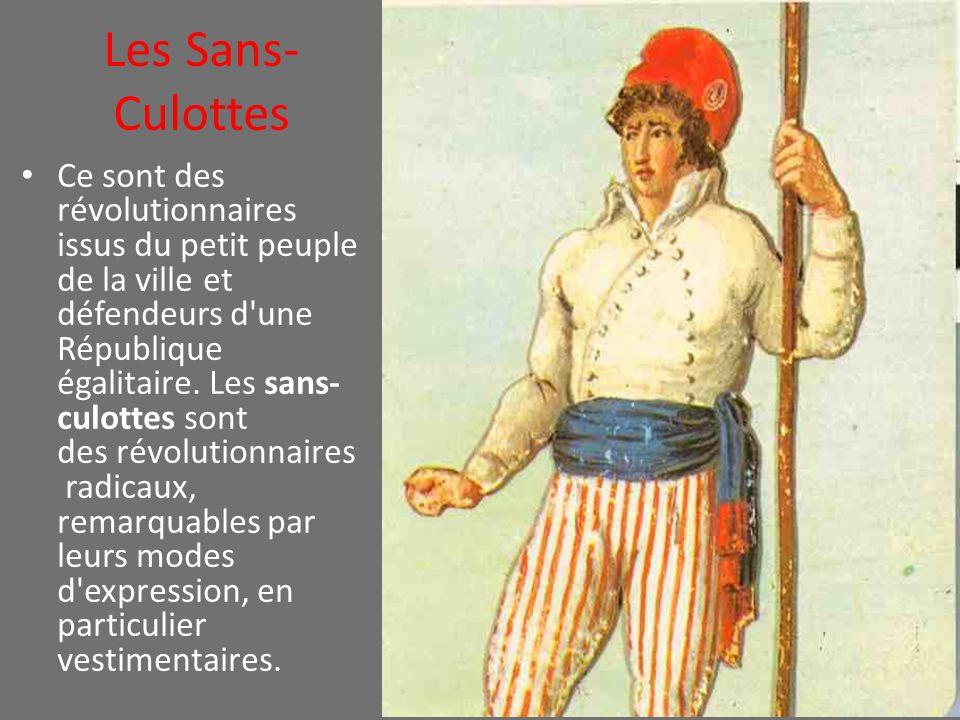 Les Sans- Culottes Ce sont des révolutionnaires issus du petit peuple de la ville et défendeurs d'une République égalitaire. Les sans- culottes sont d
