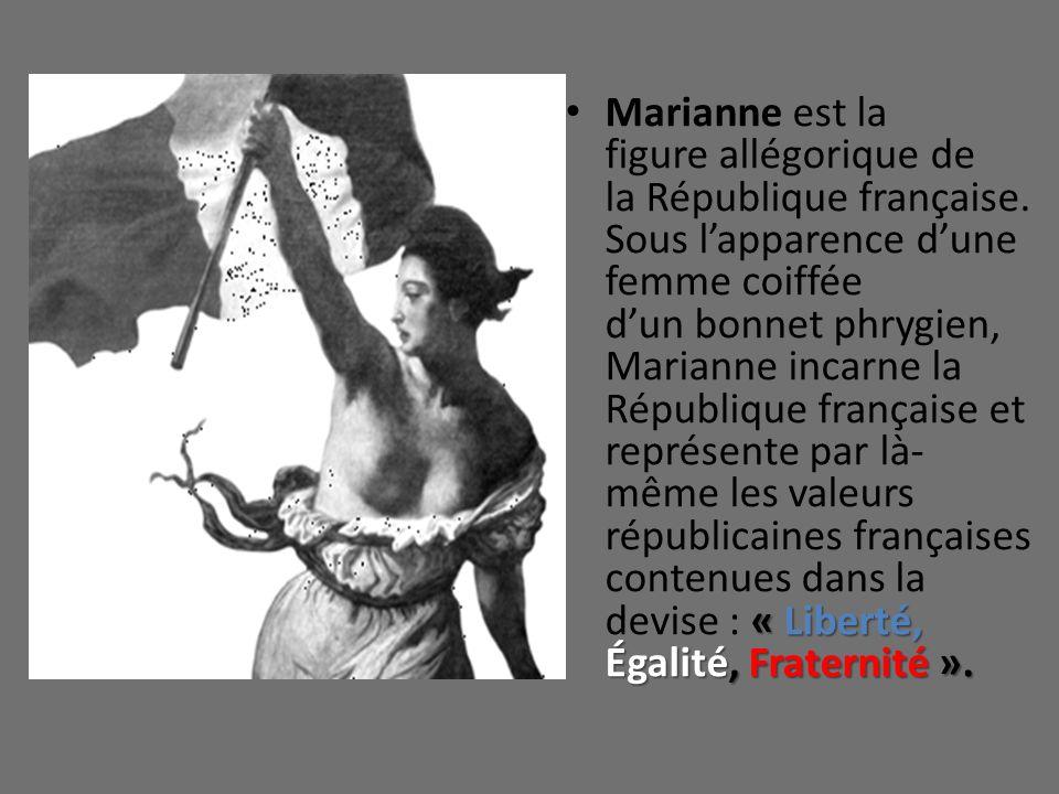 « Liberté, Égalité, Fraternité ». Marianne est la figure allégorique de la République française. Sous lapparence dune femme coiffée dun bonnet phrygie