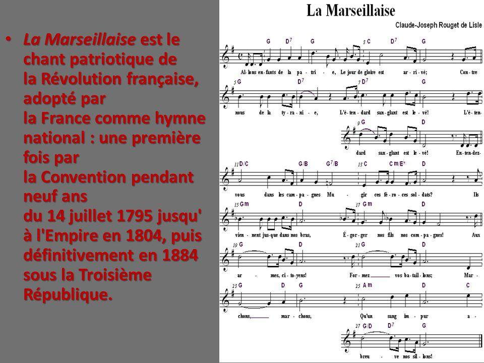 La Marseillaise est le chant patriotique de la Révolution française, adopté par la France comme hymne national : une première fois par la Convention p