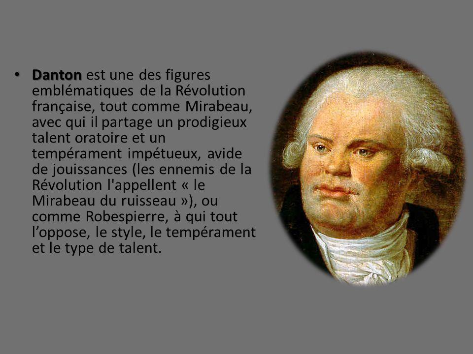 Danton Danton est une des figures emblématiques de la Révolution française, tout comme Mirabeau, avec qui il partage un prodigieux talent oratoire et