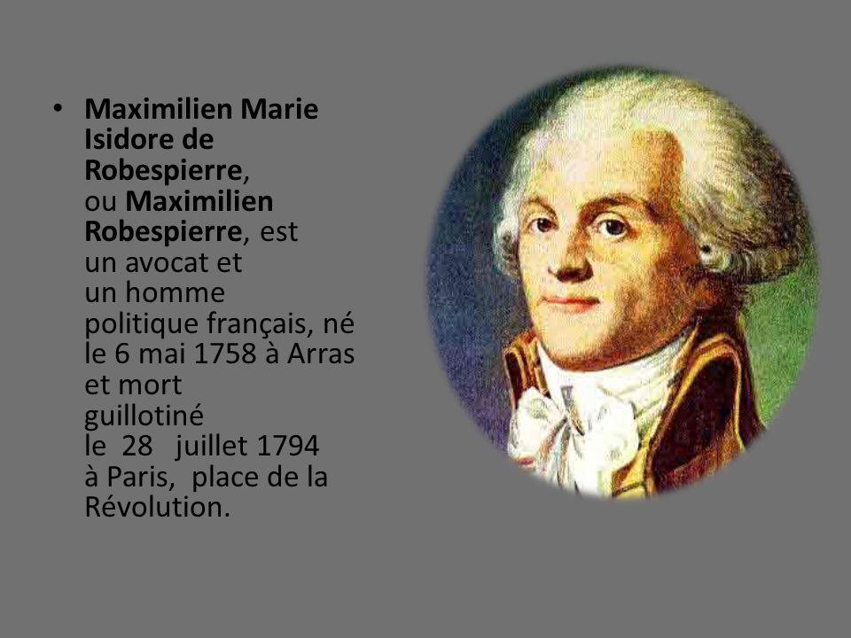 Maximilien Marie Isidore de Robespierre, ou Maximilien Robespierre, est un avocat et un homme politique français, né le 6 mai 1758 à Arras et mort gui