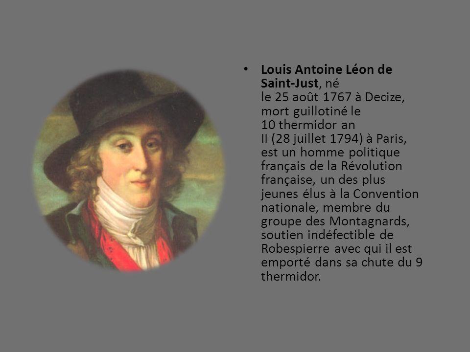 Louis Antoine Léon de Saint-Just, né le 25 août 1767 à Decize, mort guillotiné le 10 thermidor an II (28 juillet 1794) à Paris, est un homme politique
